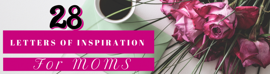 28 Letters of Inspiration for Moms